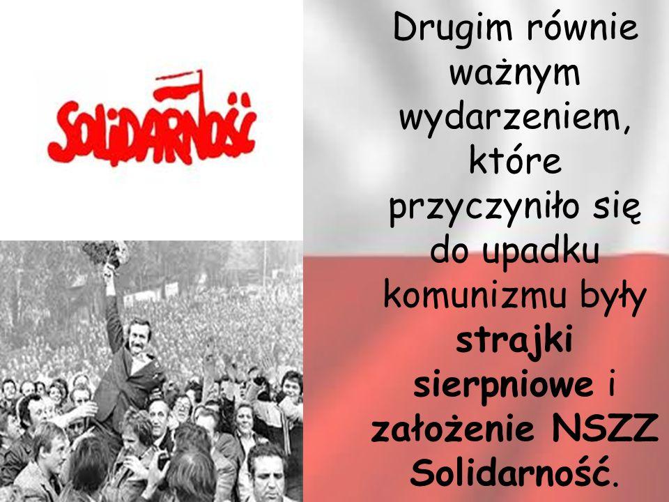 Drugim równie ważnym wydarzeniem, które przyczyniło się do upadku komunizmu były strajki sierpniowe i założenie NSZZ Solidarność.