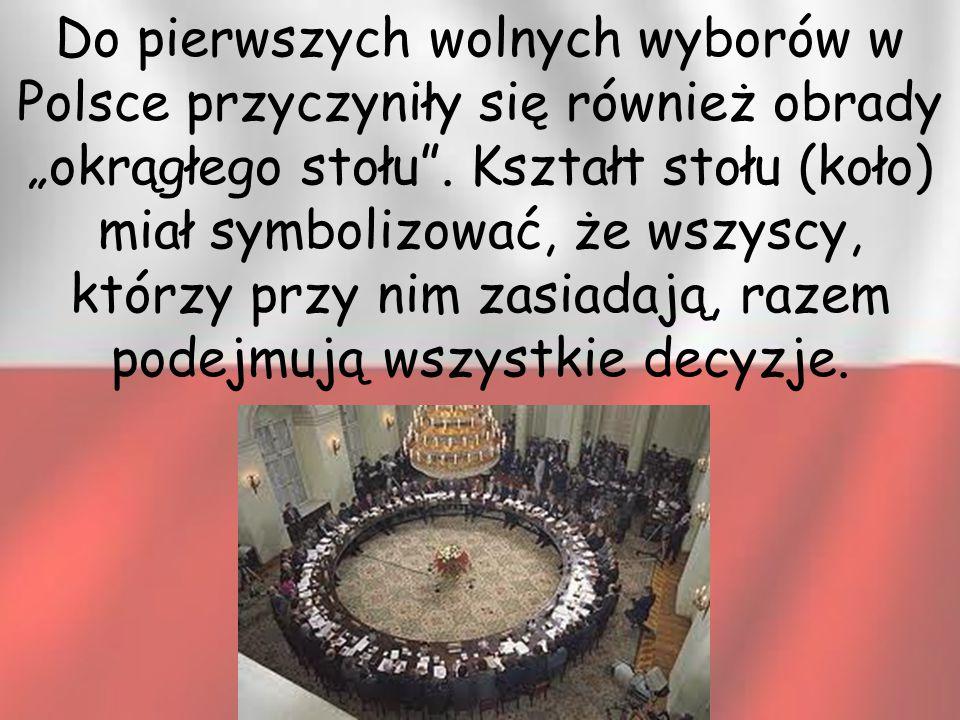 """Do pierwszych wolnych wyborów w Polsce przyczyniły się również obrady """"okrągłego stołu ."""
