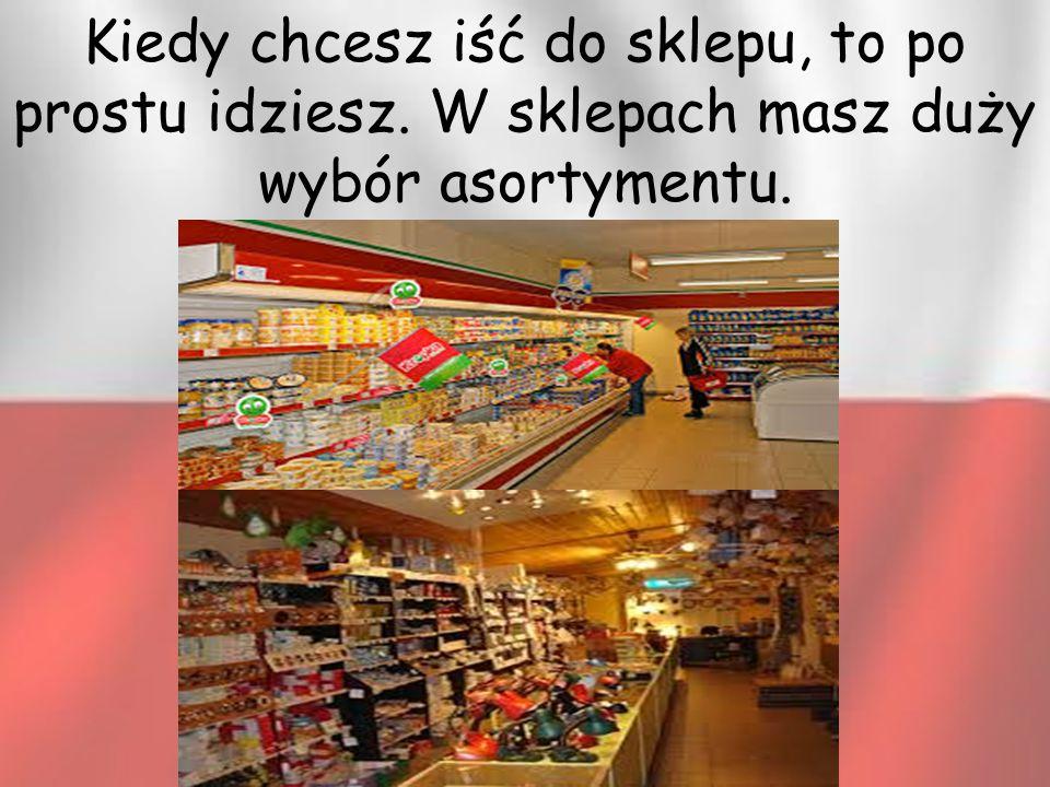 Kiedy chcesz iść do sklepu, to po prostu idziesz