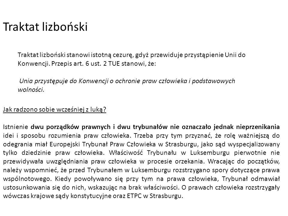 Traktat lizboński Traktat lizboński stanowi istotną cezurę, gdyż przewiduje przystąpienie Unii do Konwencji. Przepis art. 6 ust. 2 TUE stanowi, że: