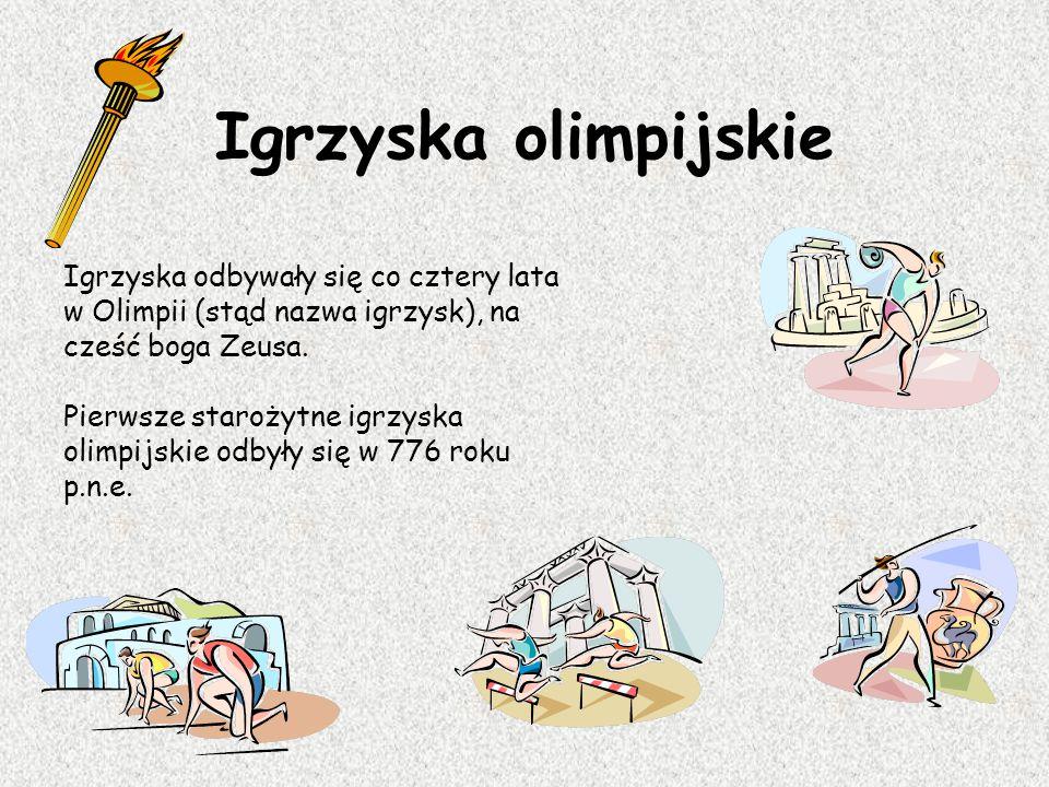 Igrzyska olimpijskie Igrzyska odbywały się co cztery lata w Olimpii (stąd nazwa igrzysk), na cześć boga Zeusa.