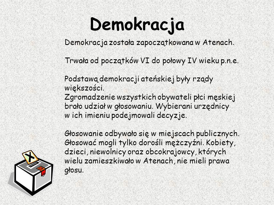 Demokracja Demokracja została zapoczątkowana w Atenach.
