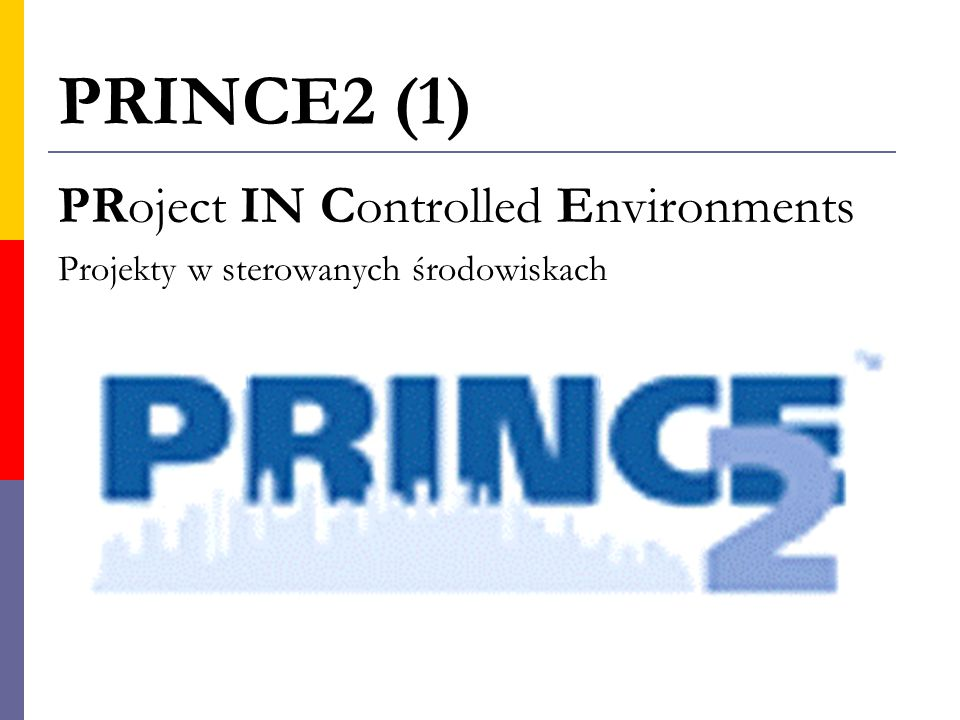 PRINCE2 (1) PRoject IN Controlled Environments