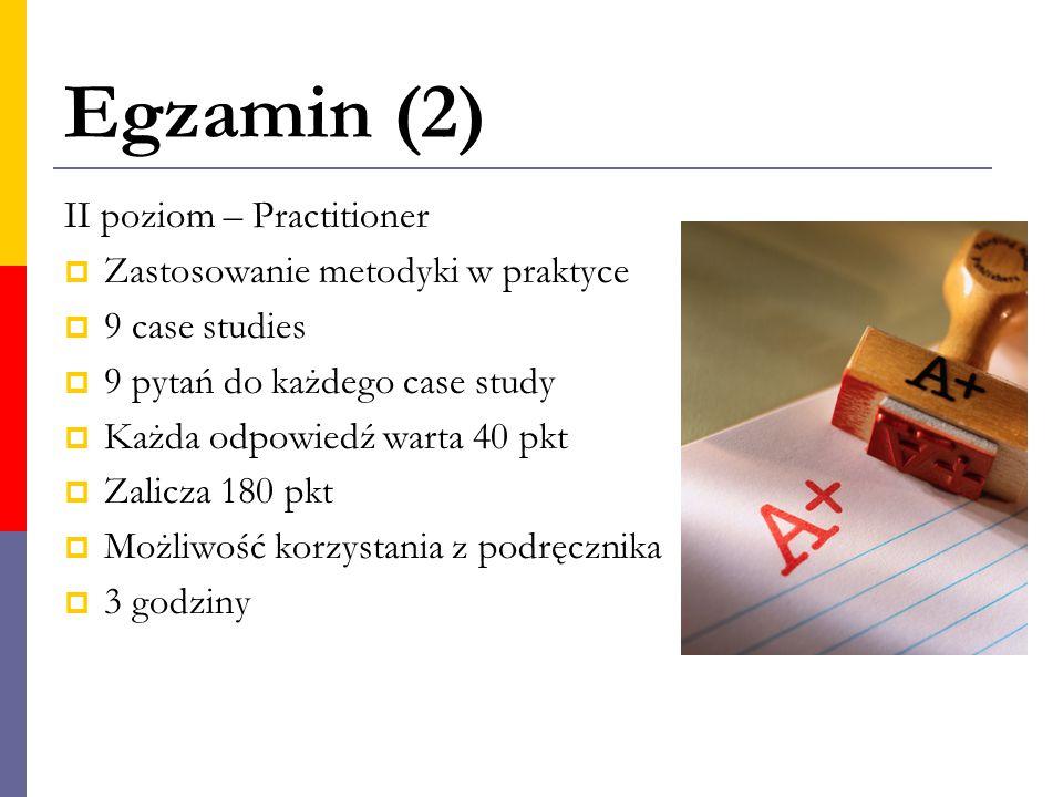 Egzamin (2) II poziom – Practitioner Zastosowanie metodyki w praktyce