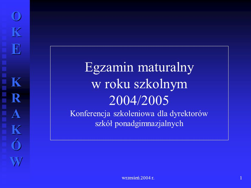 Egzamin maturalny w roku szkolnym 2004/2005 Konferencja szkoleniowa dla dyrektorów szkół ponadgimnazjalnych