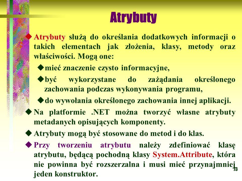 Atrybuty Atrybuty służą do określania dodatkowych informacji o takich elementach jak złożenia, klasy, metody oraz właściwości. Mogą one: