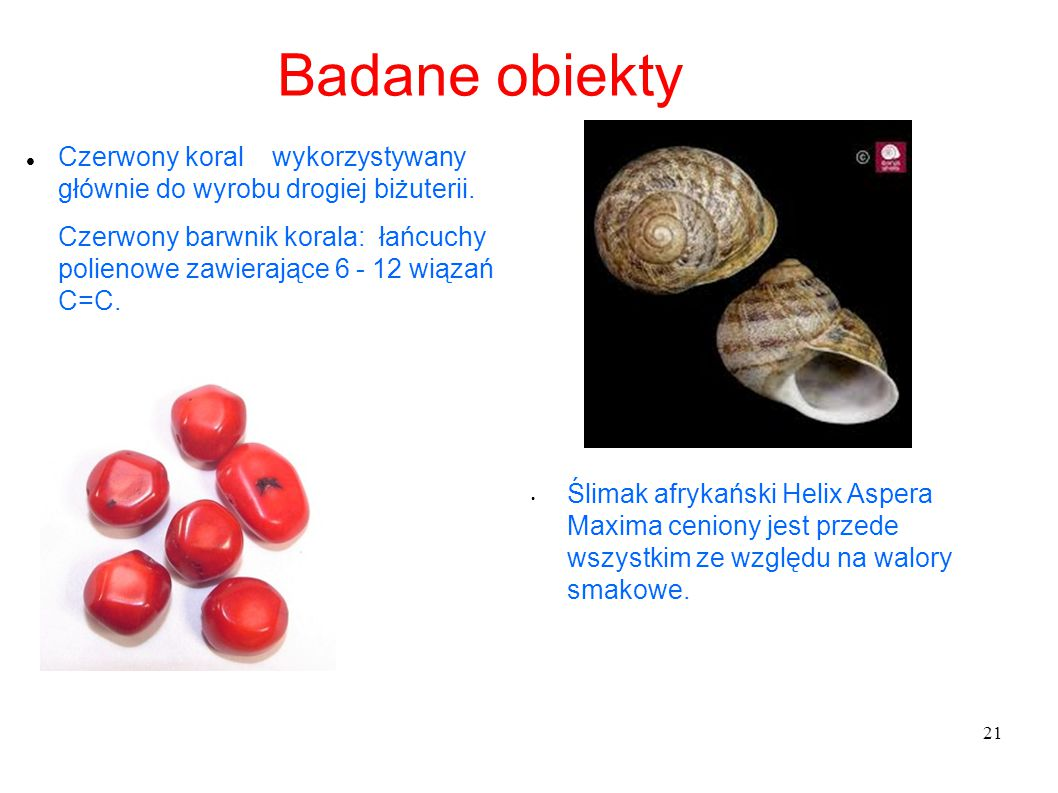 Badane obiekty Czerwony koral wykorzystywany głównie do wyrobu drogiej biżuterii.