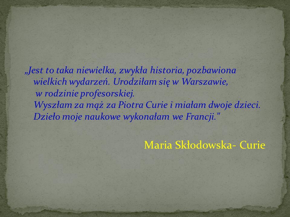 Życiorys Maria Skłodowska- Curie