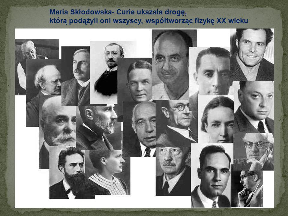 Maria Skłodowska- Curie ukazała drogę,