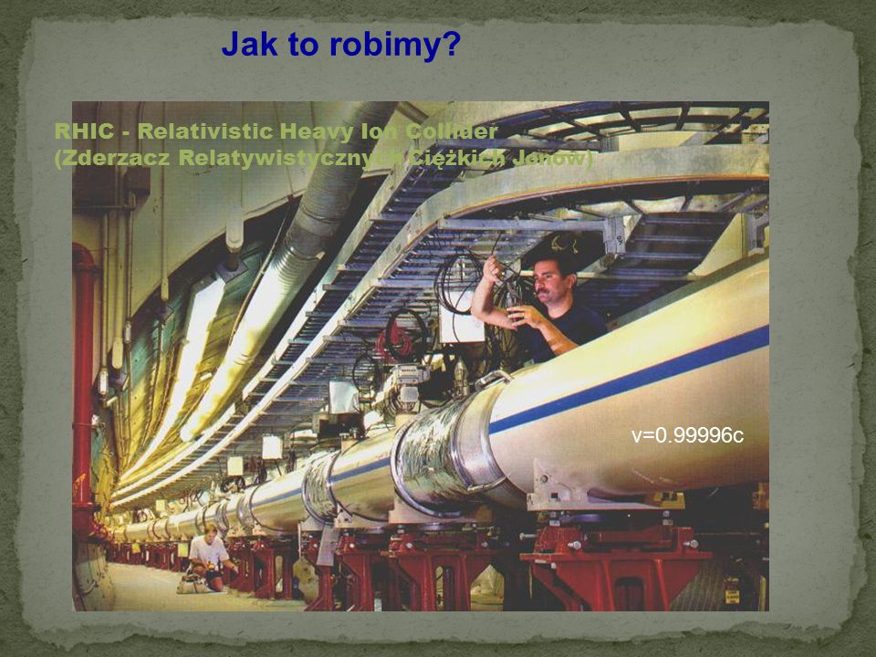 Jak to robimy RHIC - Relativistic Heavy Ion Collider