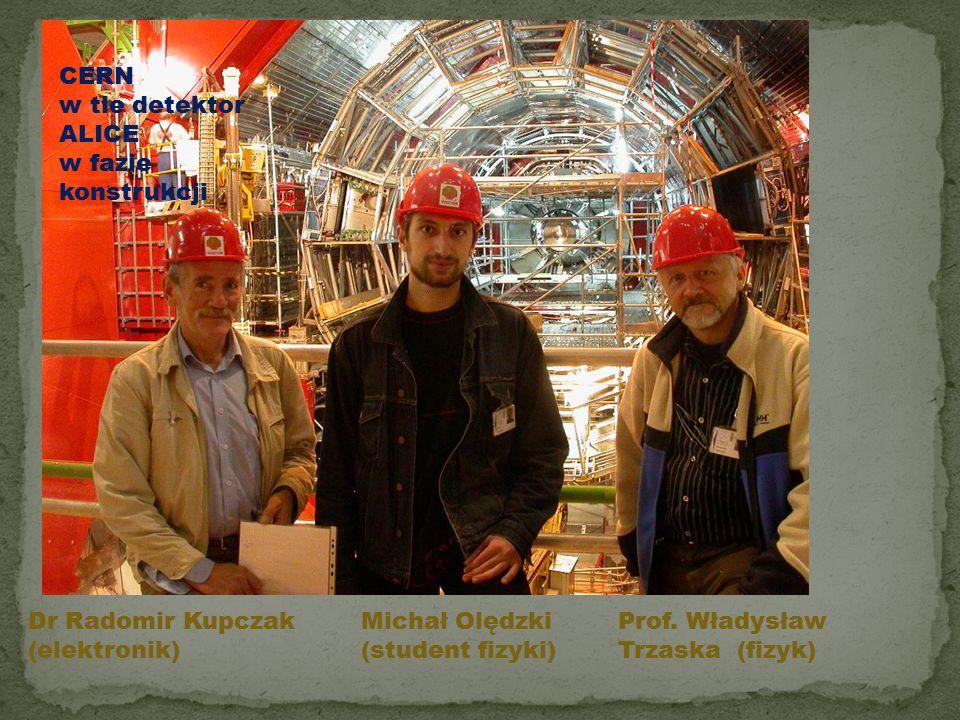 CERN w tle detektor ALICE. w fazie konstrukcji. Dr Radomir Kupczak. (elektronik) Michał Olędzki.