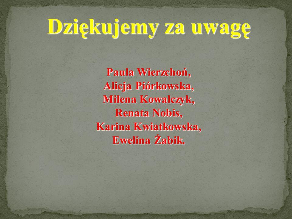 Dziękujemy za uwagę Paula Wierzchoń, Alicja Piórkowska, Milena Kowalczyk, Renata Nobis, Karina Kwiatkowska, Ewelina Żabik.