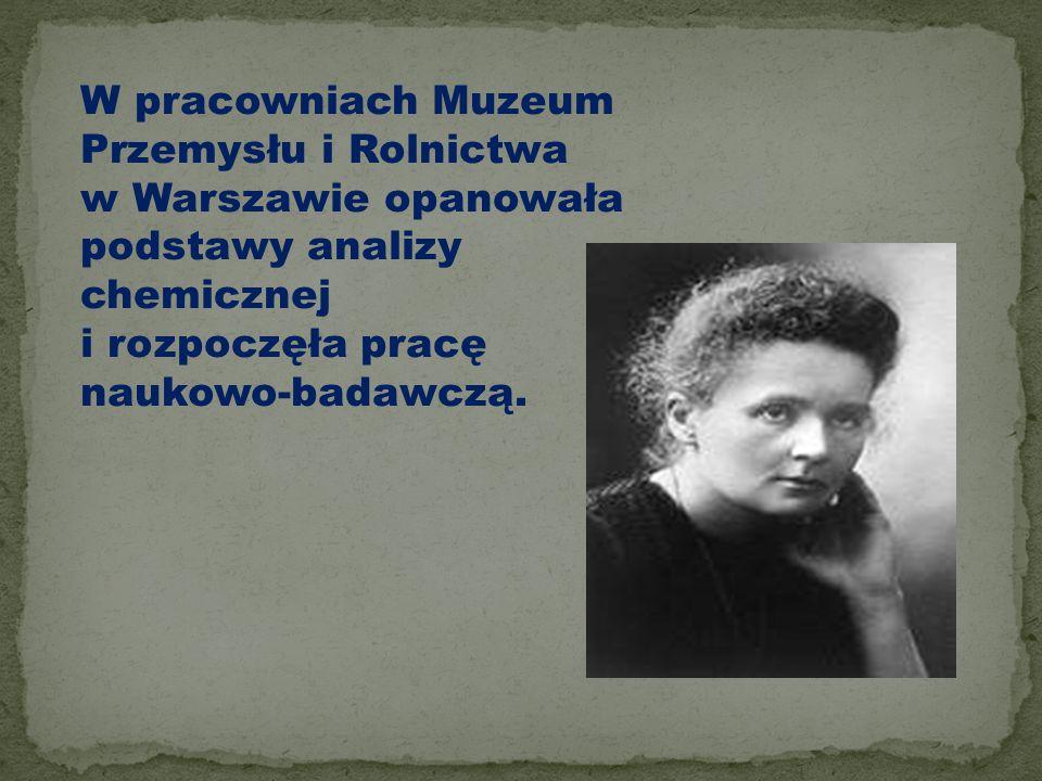 W pracowniach Muzeum Przemysłu i Rolnictwa w Warszawie opanowała podstawy analizy chemicznej i rozpoczęła pracę naukowo-badawczą.