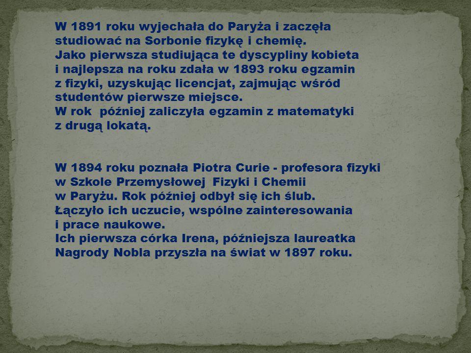 W 1891 roku wyjechała do Paryża i zaczęła studiować na Sorbonie fizykę i chemię. Jako pierwsza studiująca te dyscypliny kobieta i najlepsza na roku zdała w 1893 roku egzamin z fizyki, uzyskując licencjat, zajmując wśród studentów pierwsze miejsce. W rok później zaliczyła egzamin z matematyki z drugą lokatą.