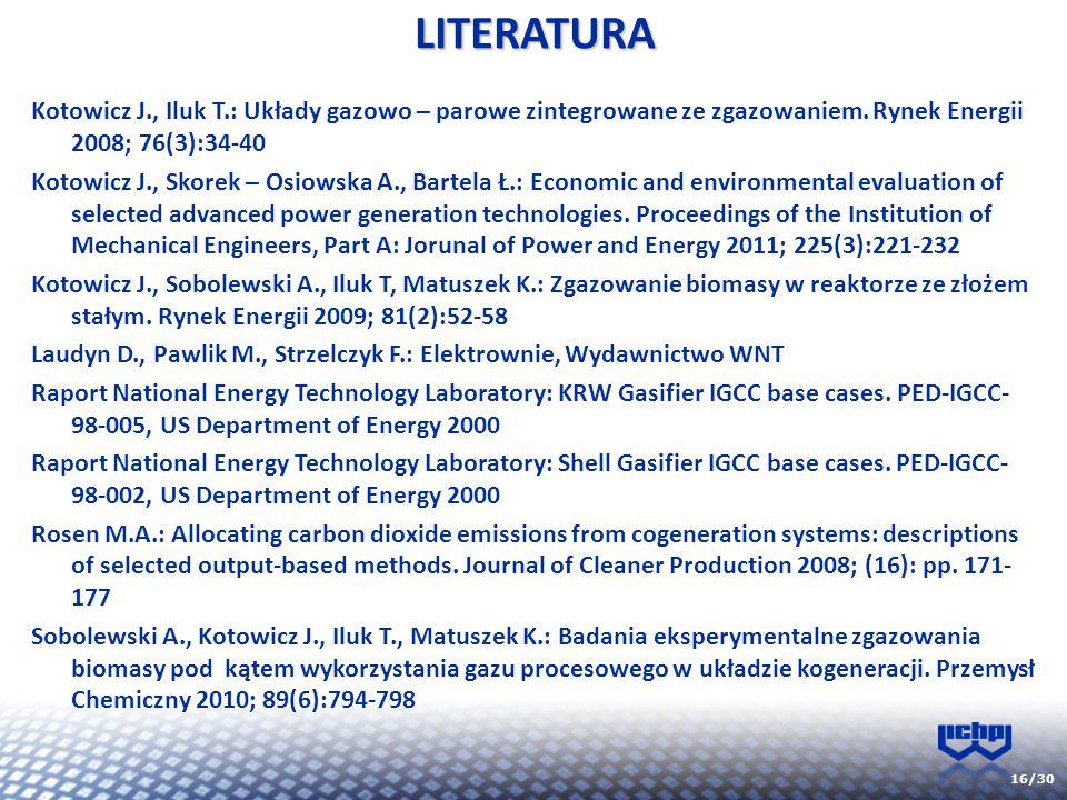 LITERATURA Kotowicz J., Iluk T.: Układy gazowo – parowe zintegrowane ze zgazowaniem. Rynek Energii 2008; 76(3):34-40