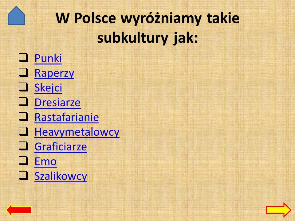 W Polsce wyróżniamy takie subkultury jak: