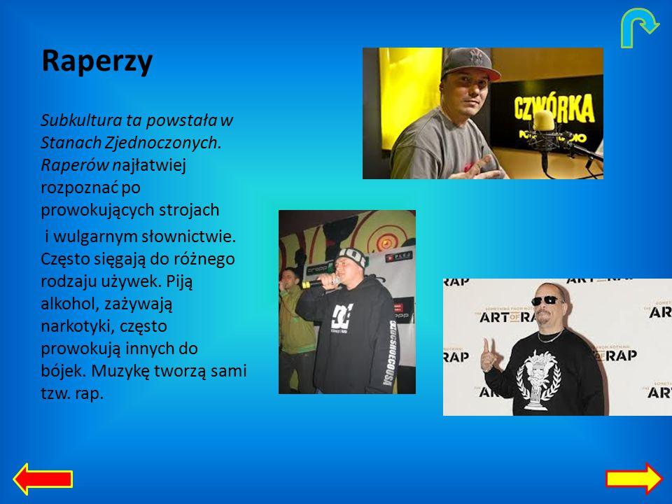 Raperzy Subkultura ta powstała w Stanach Zjednoczonych. Raperów najłatwiej rozpoznać po prowokujących strojach.