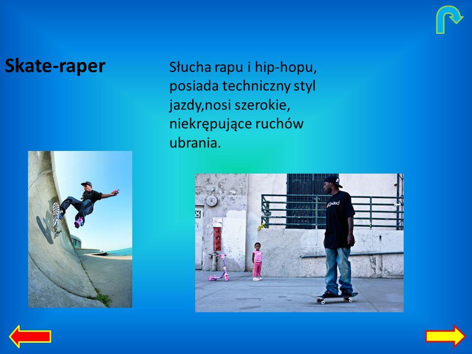 Słucha rapu i hip-hopu, posiada techniczny styl jazdy,nosi szerokie, niekrępujące ruchów ubrania.
