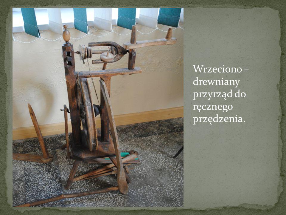 Wrzeciono – drewniany przyrząd do ręcznego przędzenia.