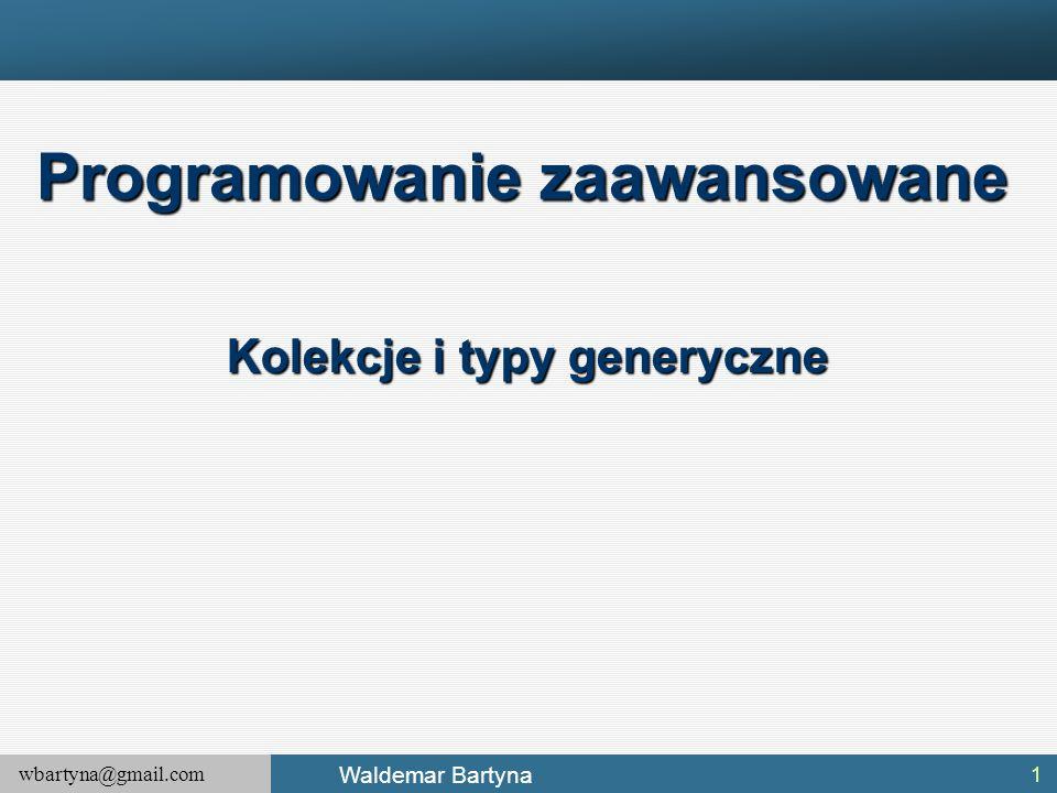 Programowanie zaawansowane Kolekcje i typy generyczne