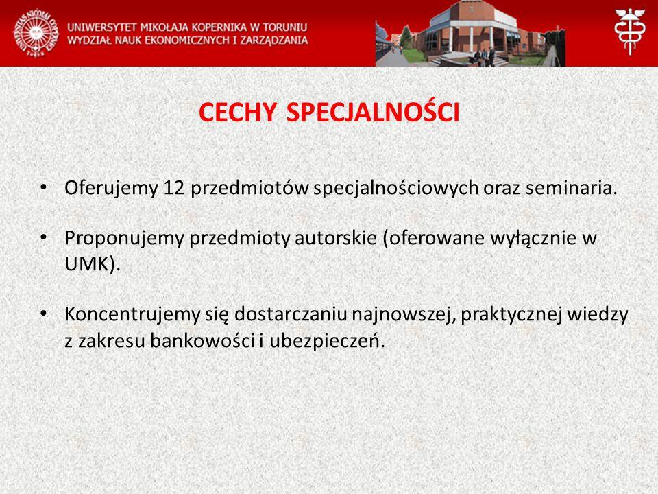 CECHY SPECJALNOŚCI Oferujemy 12 przedmiotów specjalnościowych oraz seminaria. Proponujemy przedmioty autorskie (oferowane wyłącznie w UMK).