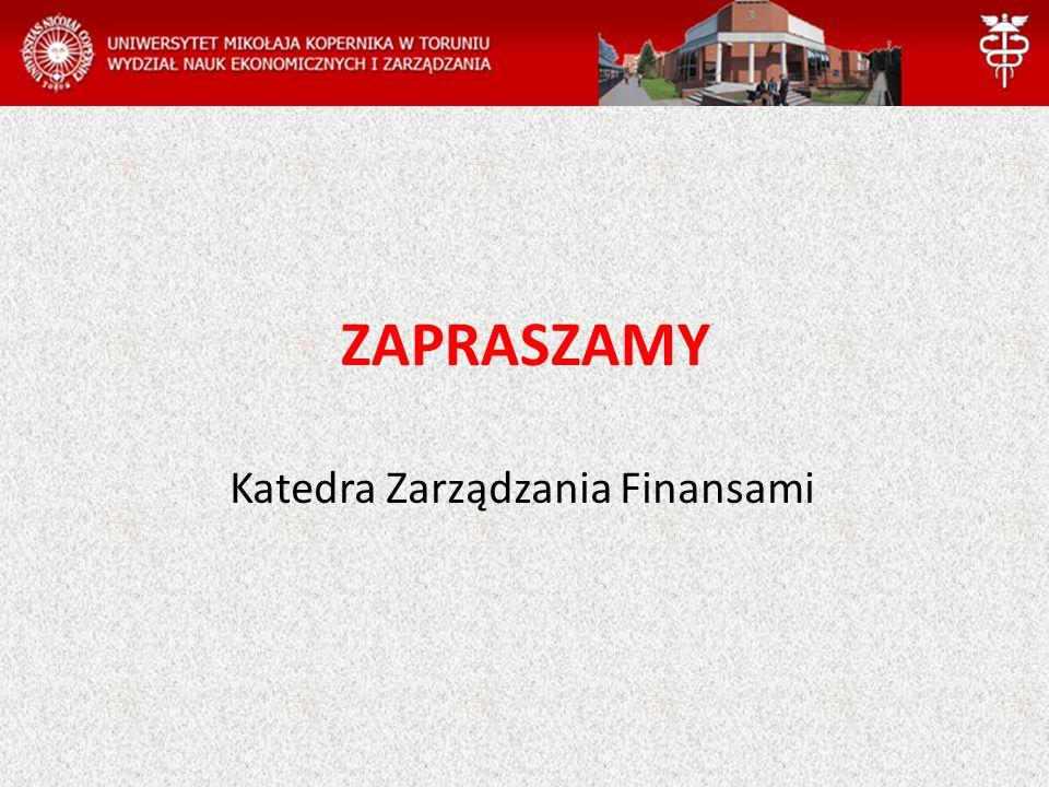 ZAPRASZAMY Katedra Zarządzania Finansami