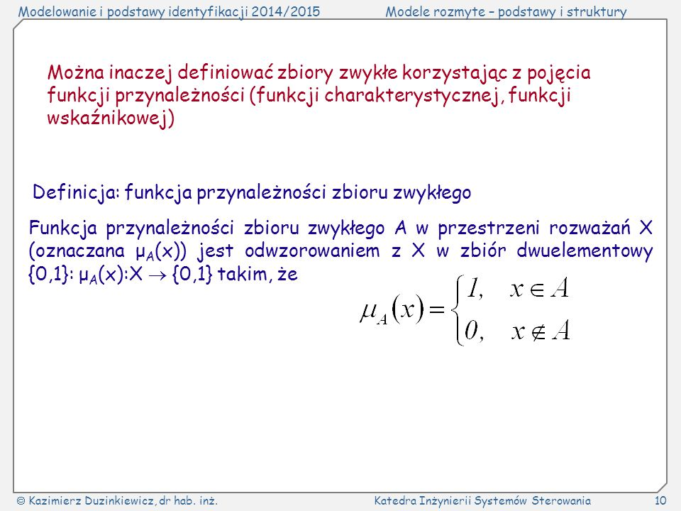 Można inaczej definiować zbiory zwykłe korzystając z pojęcia funkcji przynależności (funkcji charakterystycznej, funkcji wskaźnikowej)