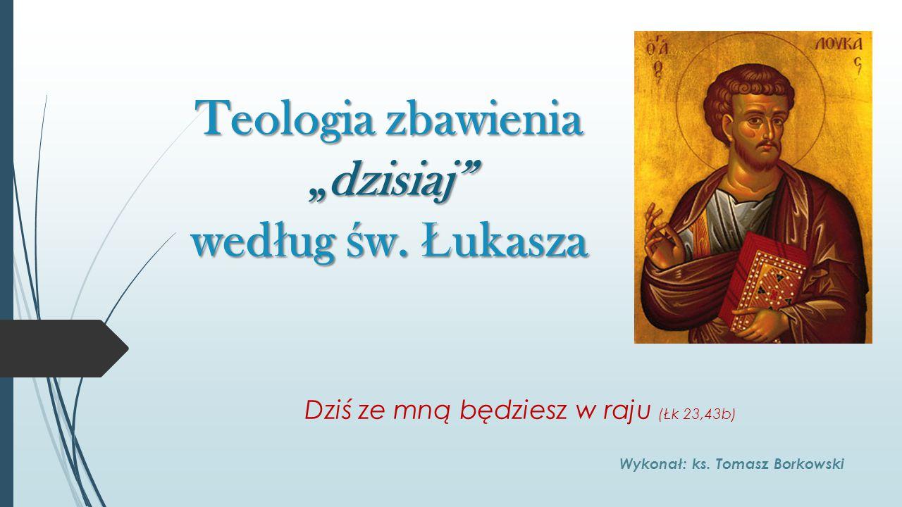 """Teologia zbawienia """"dzisiaj według św. Łukasza"""