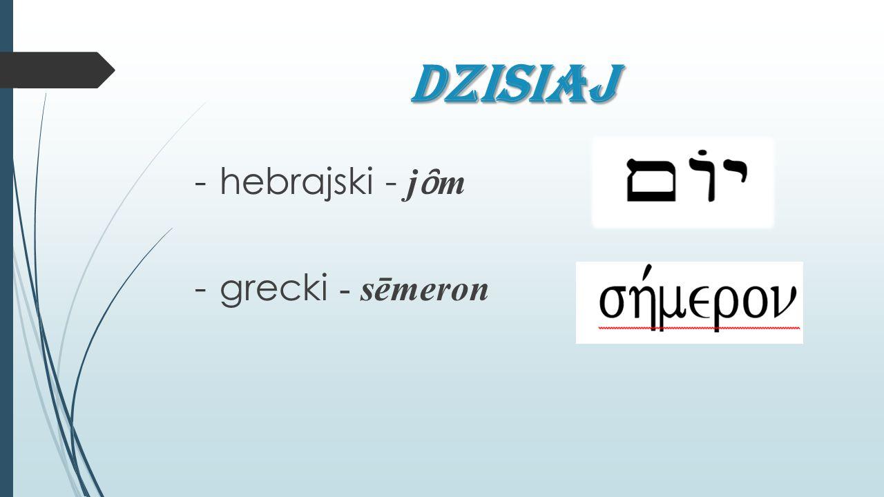 DZiSIAJ hebrajski - jȏm grecki - sēmeron