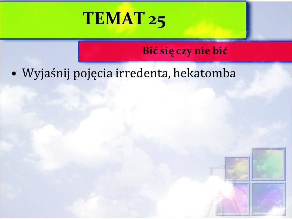 TEMAT 25 Bić się czy nie bić Wyjaśnij pojęcia irredenta, hekatomba