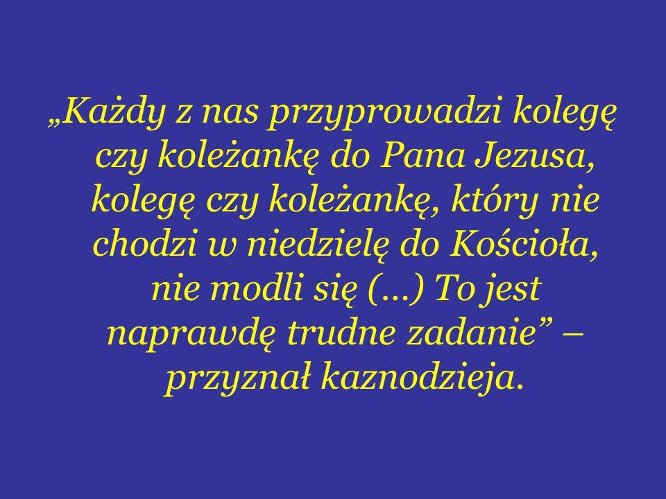 """""""Każdy z nas przyprowadzi kolegę czy koleżankę do Pana Jezusa, kolegę czy koleżankę, który nie chodzi w niedzielę do Kościoła, nie modli się (…) To jest naprawdę trudne zadanie – przyznał kaznodzieja."""