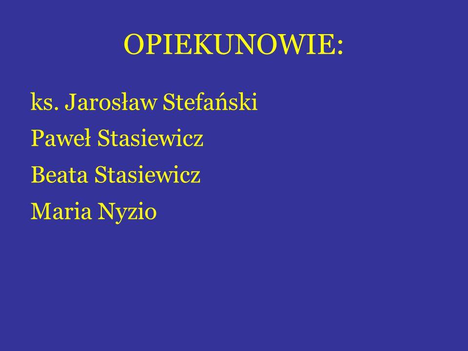 OPIEKUNOWIE: ks. Jarosław Stefański Paweł Stasiewicz Beata Stasiewicz