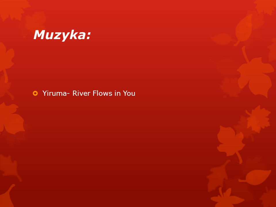 Muzyka: Yiruma- River Flows in You