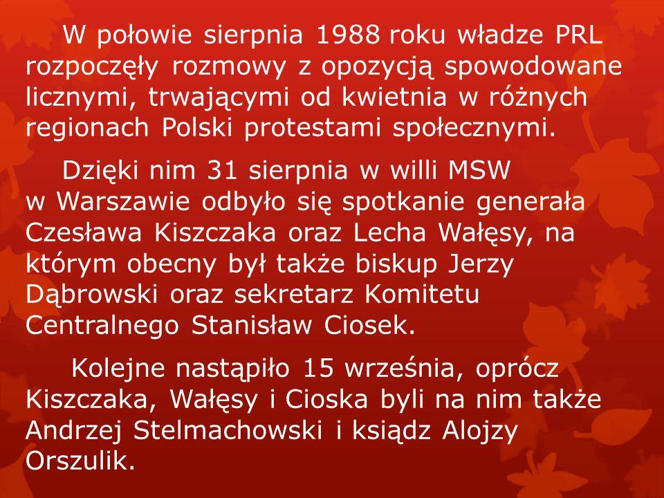 W połowie sierpnia 1988 roku władze PRL rozpoczęły rozmowy z opozycją spowodowane licznymi, trwającymi od kwietnia w różnych regionach Polski protestami społecznymi.