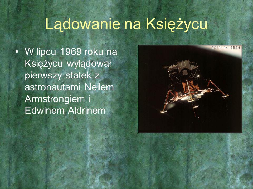 Lądowanie na Księżycu W lipcu 1969 roku na Księżycu wylądował pierwszy statek z astronautami Neilem Armstrongiem i Edwinem Aldrinem.