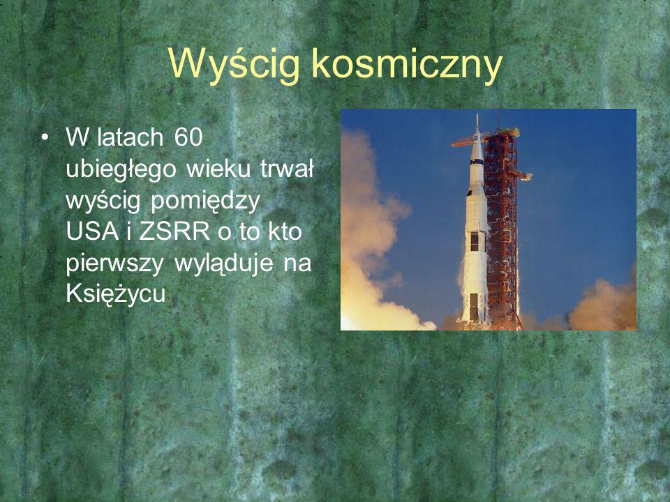 Wyścig kosmiczny W latach 60 ubiegłego wieku trwał wyścig pomiędzy USA i ZSRR o to kto pierwszy wyląduje na Księżycu.