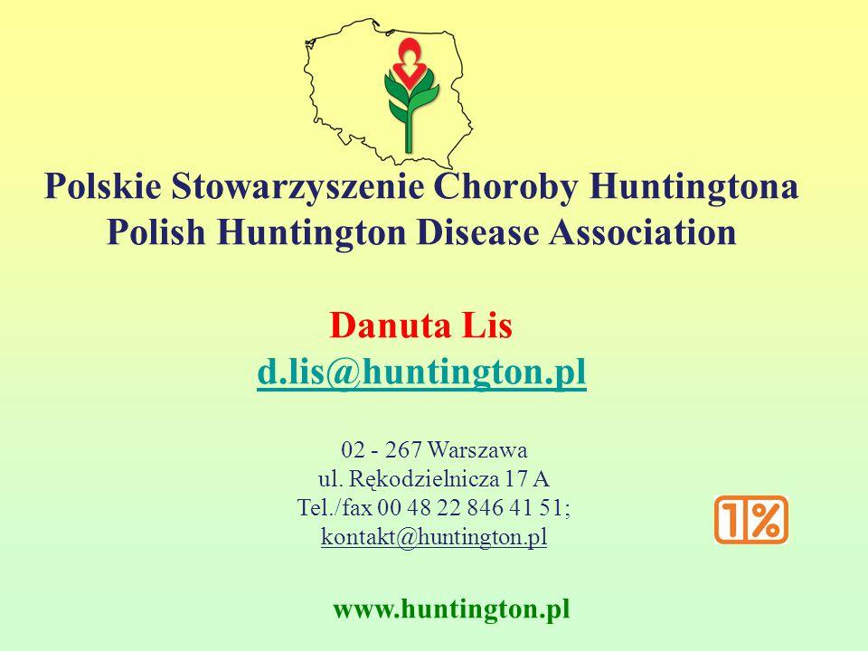 Polskie Stowarzyszenie Choroby Huntingtona Polish Huntington Disease Association Danuta Lis d.lis@huntington.pl