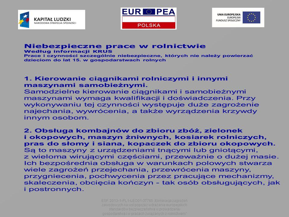 """ESF 2013-1-PL1-LEO01-37765 """"Eliminacja zagrożeń zawodowych na wsi poprzez wdrażanie europejskich standardów bezpieczeństwa w prowadzeniu gospodarstwa i w pracach związanych z rolnictwem"""