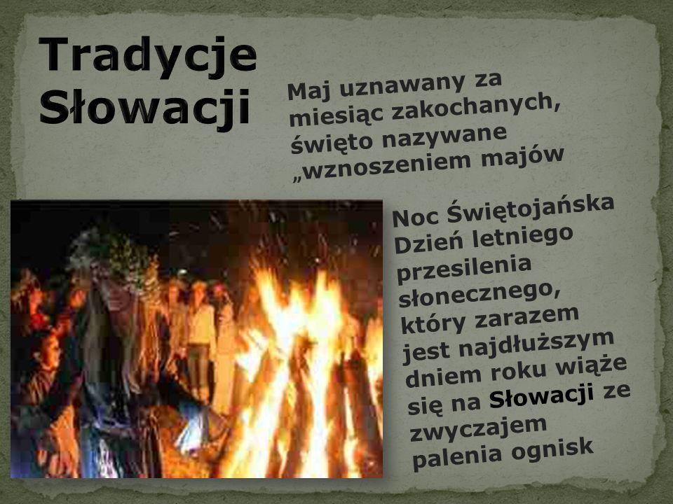 """Tradycje Słowacji Maj uznawany za miesiąc zakochanych, święto nazywane """"wznoszeniem majów. Noc Świętojańska."""