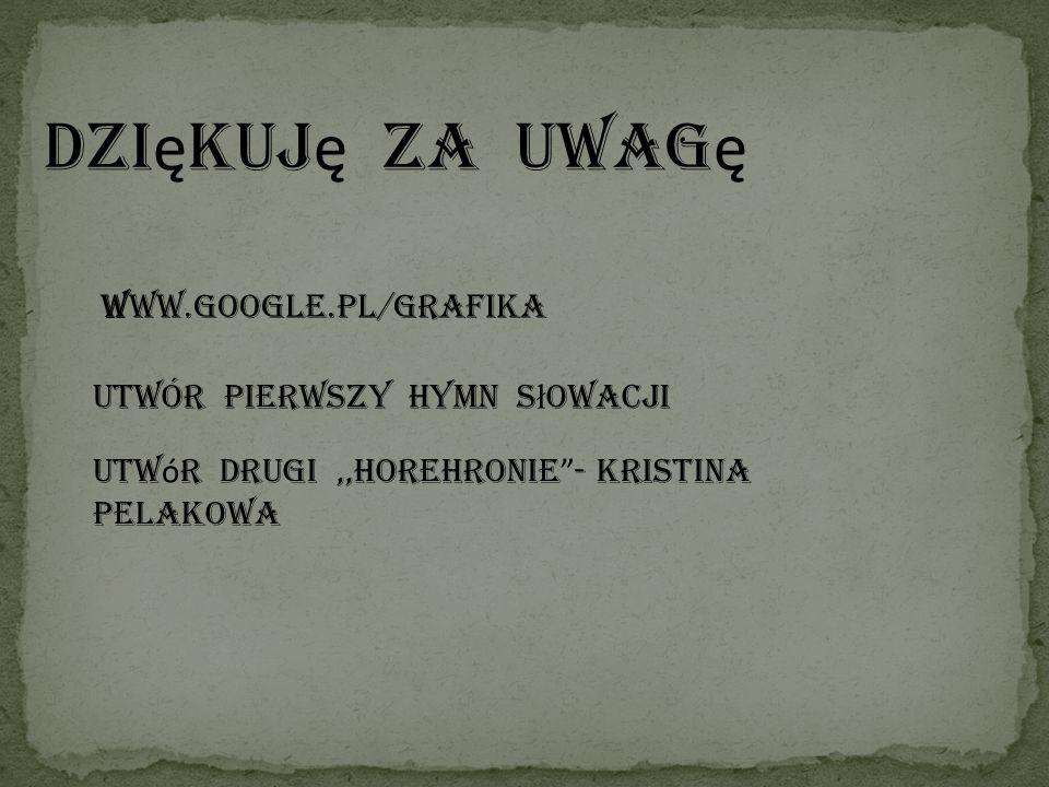 Dziękuję za uwagę WWW.google.pl/grafika Utwór pierwszy hymn słowacji