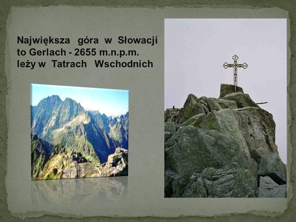 Największa góra w Słowacji to Gerlach - 2655 m. n. p. m