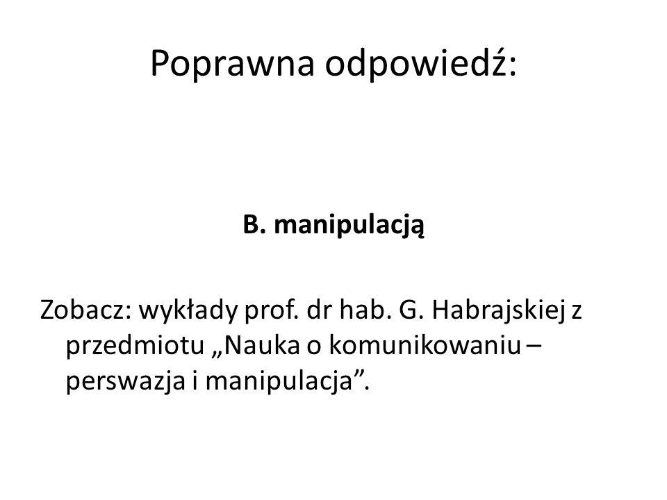 Poprawna odpowiedź: B. manipulacją Zobacz: wykłady prof.