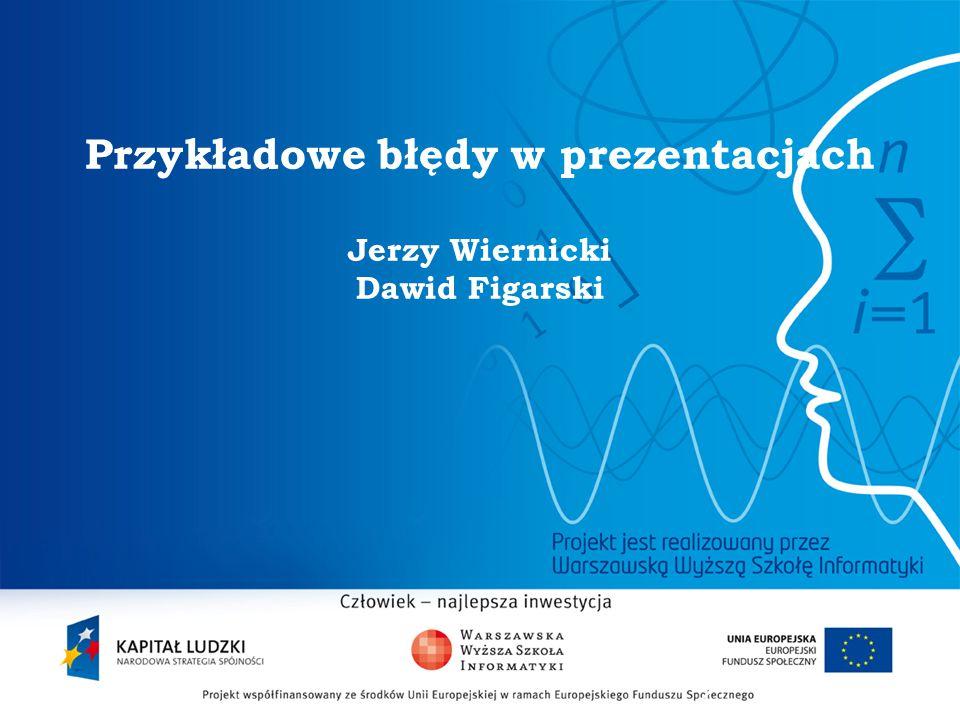 Przykładowe błędy w prezentacjach Jerzy Wiernicki Dawid Figarski
