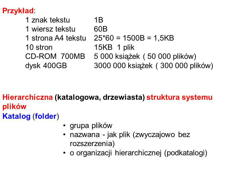 Przykład: 1 znak tekstu 1B. 1 wiersz tekstu 60B. 1 strona A4 tekstu 25*60 = 1500B = 1,5KB. 10 stron 15KB 1 plik.