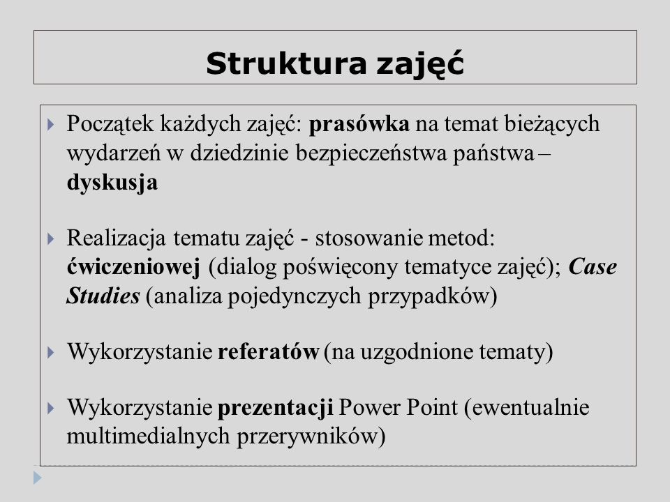 Struktura zajęć Początek każdych zajęć: prasówka na temat bieżących wydarzeń w dziedzinie bezpieczeństwa państwa – dyskusja.