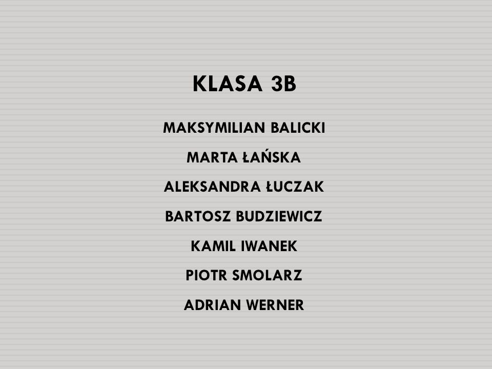 KLASA 3B MAKSYMILIAN BALICKI MARTA ŁAŃSKA ALEKSANDRA ŁUCZAK