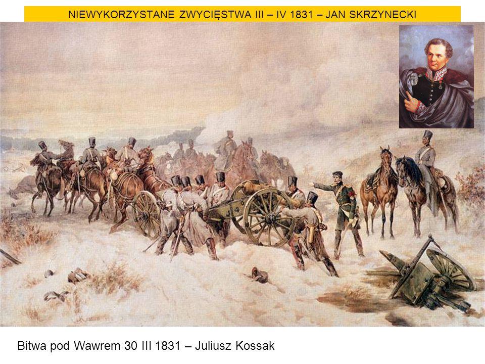 NIEWYKORZYSTANE ZWYCIĘSTWA III – IV 1831 – JAN SKRZYNECKI
