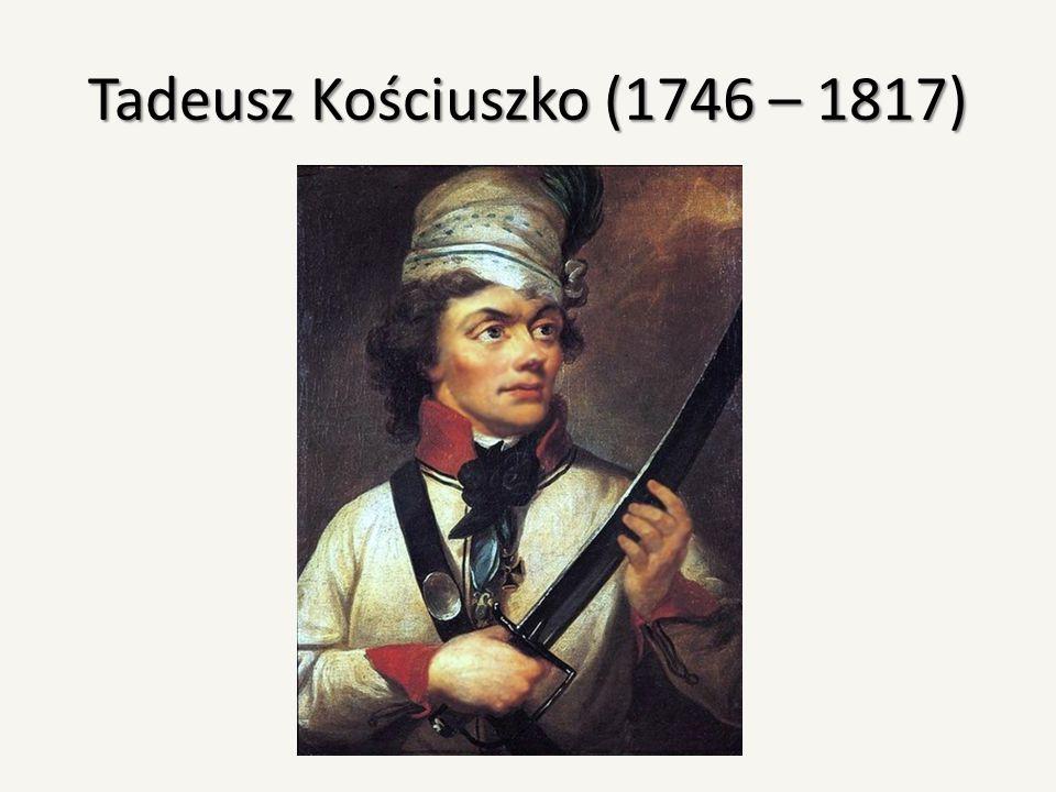Tadeusz Kościuszko (1746 – 1817)