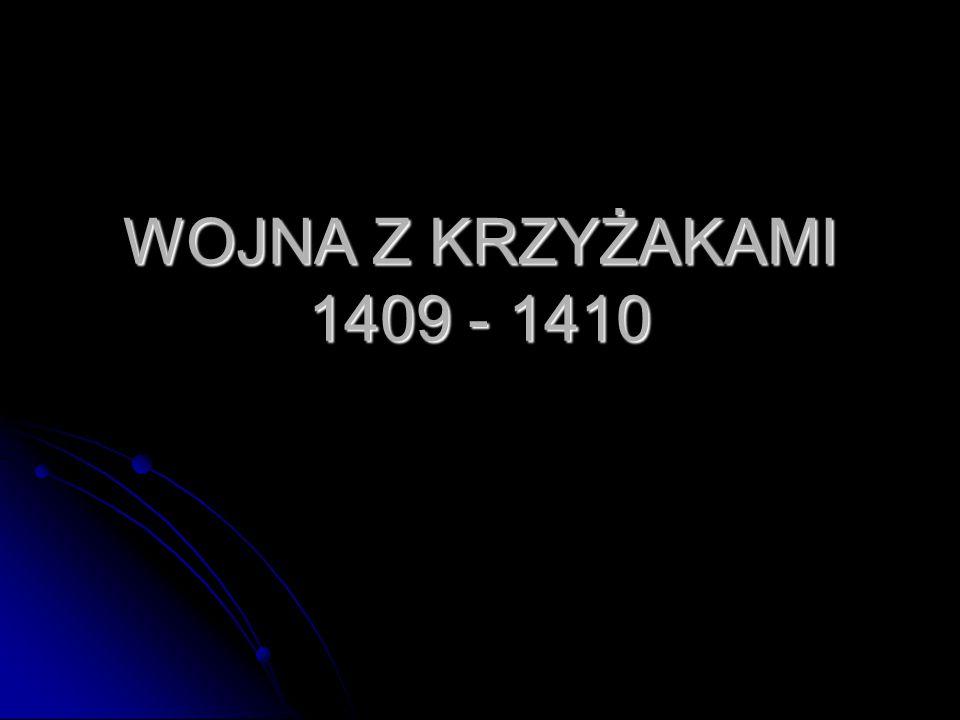 WOJNA Z KRZYŻAKAMI 1409 - 1410