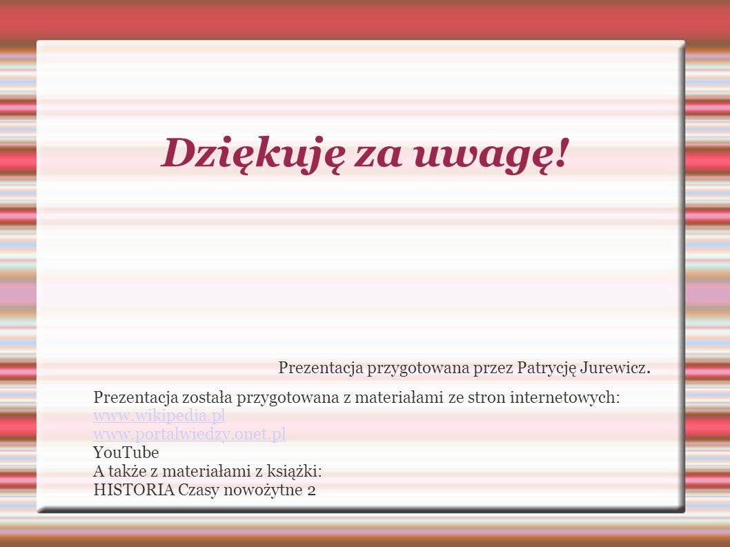 Dziękuję za uwagę! Prezentacja przygotowana przez Patrycję Jurewicz.